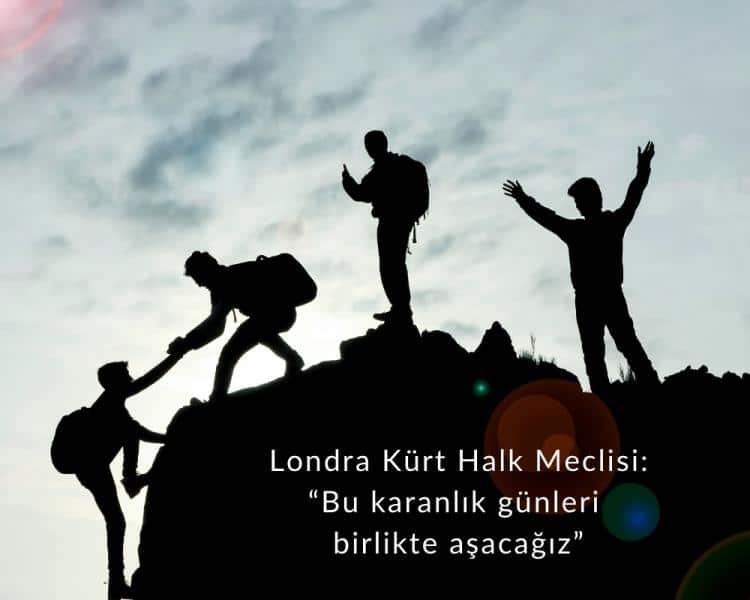 """Londra Kürt Halk Meclisi : """"Bu karanlık günleri birlikte aşacağız"""""""